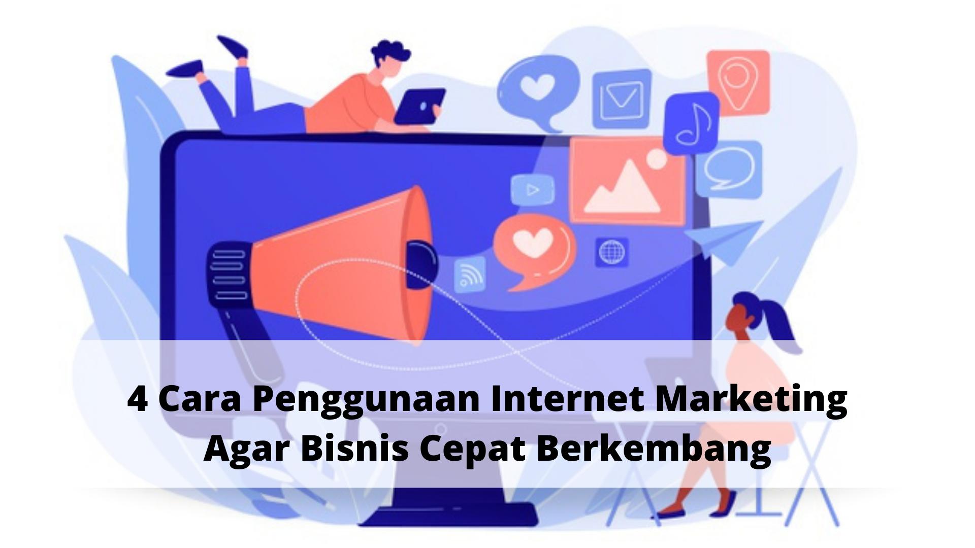 4 Cara Penggunaan Internet Marketing Agar Bisnis Cepat ...