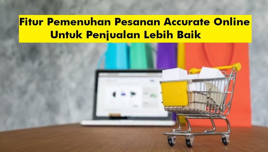 Fitur Pemenuhan Pesanan Accurate Online Untuk Penjualan Lebih Baik